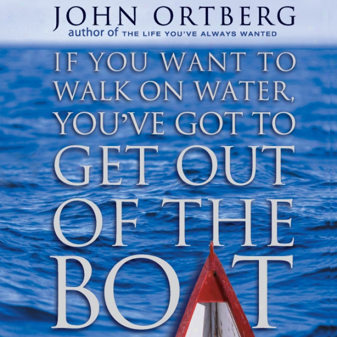 If You Want To Walk On Water, You've Got To Get Out Of The Boat (unabridged)