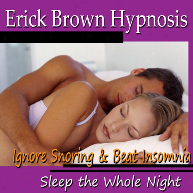 Ignore Snoring & Beat Insomnia Hypnosis (slee Thhe Whole Night, Happy Dreams, Soffaggio Meditation, Binaural Beats, Nlp)