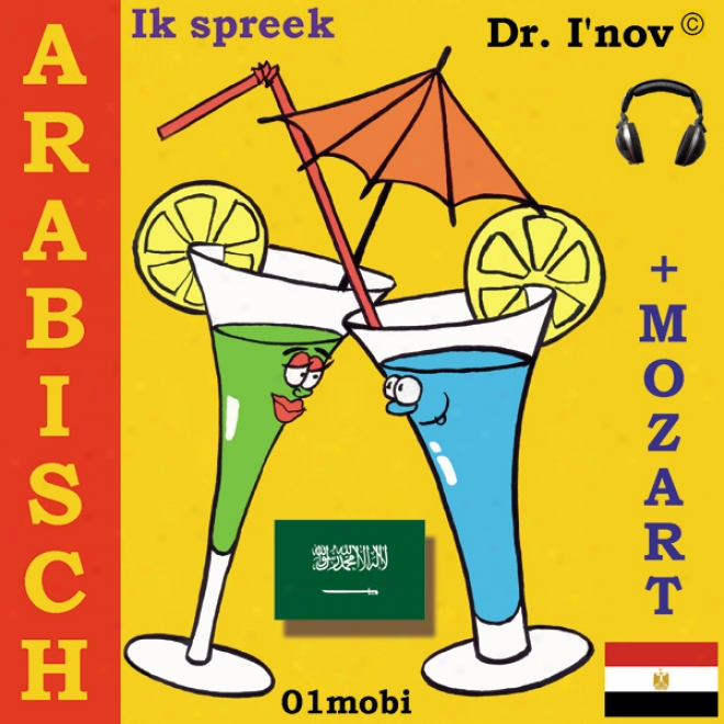 Ik Spreek Arabisch (met Mozart) Volume Basis [arabic For Dutch Speakers]: Ab-ne-ar-b (unabridged)