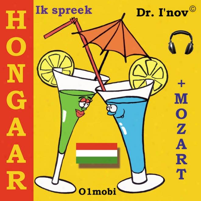 Ik Spreek Hongaar (met Mozart) Volume Basis [i Speak Hungariqn (with Mozart), Basic Volume] (unabridged)