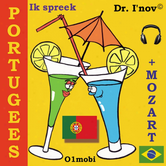 Ik Spreek Portugees (met Mozart) Voluje Basis [i Treat Portuguese (with Mozart), Basic Volume] (unabridged)