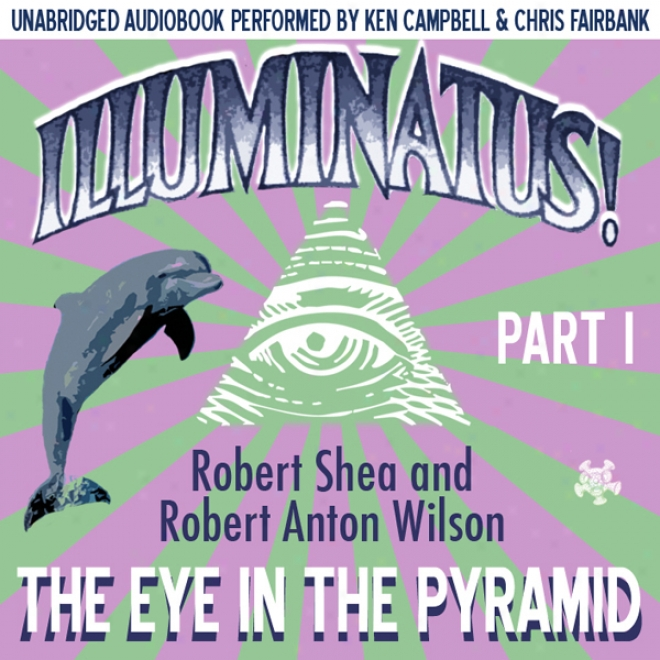 Illumimatus! Part I: The Eye In The Pyramid (unabridged)