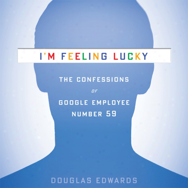 I'm Feeling Lucky: TheC onfessions Of Google Employee Number 59 (unabridged)