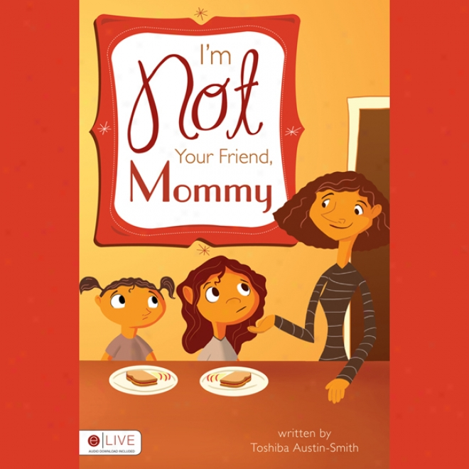I'm Not Your Friend, Mommy! (unabridged)