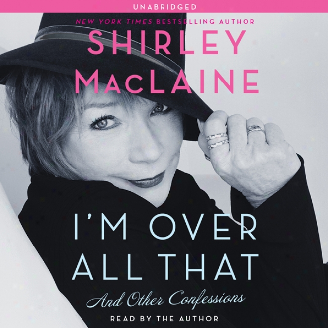 I'm Over All That: And Other Confessions (unabridged)