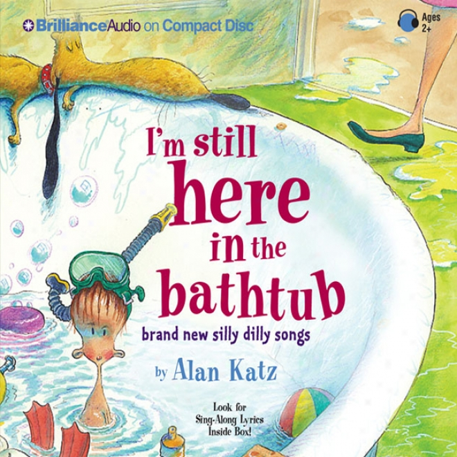 I'm Still Here In The Bathtub: Mark  New Silly Dilly Songs (unabridged)