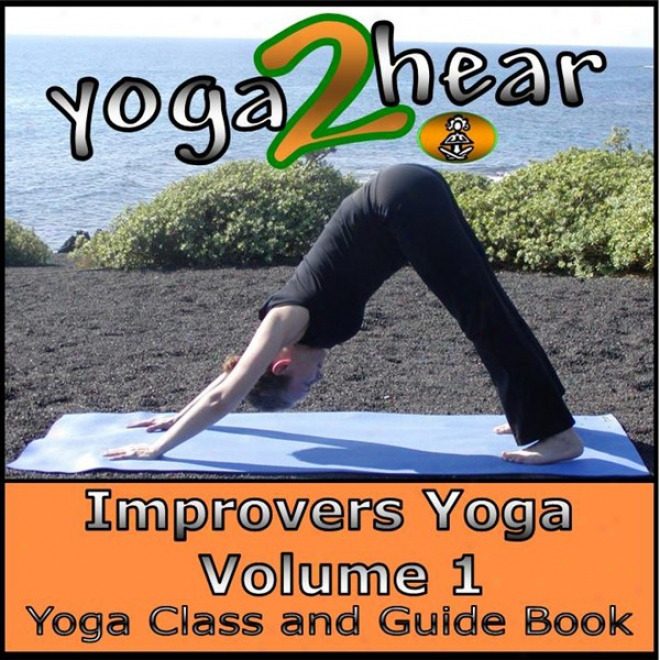Improvers Yoga, Volume 1: Yoga Class And Guide Book (unabridged)