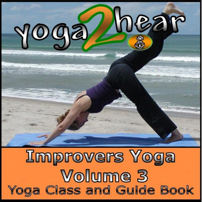 Improvers Yogq, Volume 3: Yoga Class And Guide Book (unabridged)