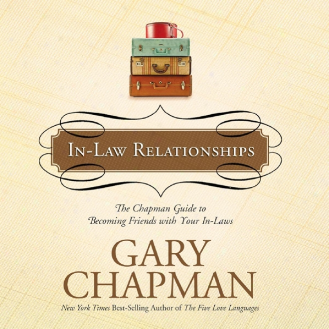 In-law Relationships: The Chapman Guide To Becoming Friends With Your In-laws (unabridged)