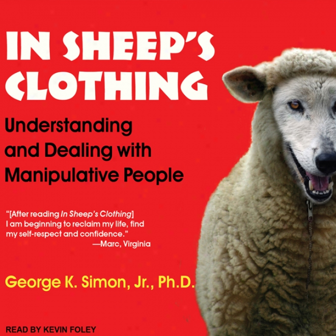 In Sheep's Clothing: Understanding And Dealing With Manipulative People (unabridged)