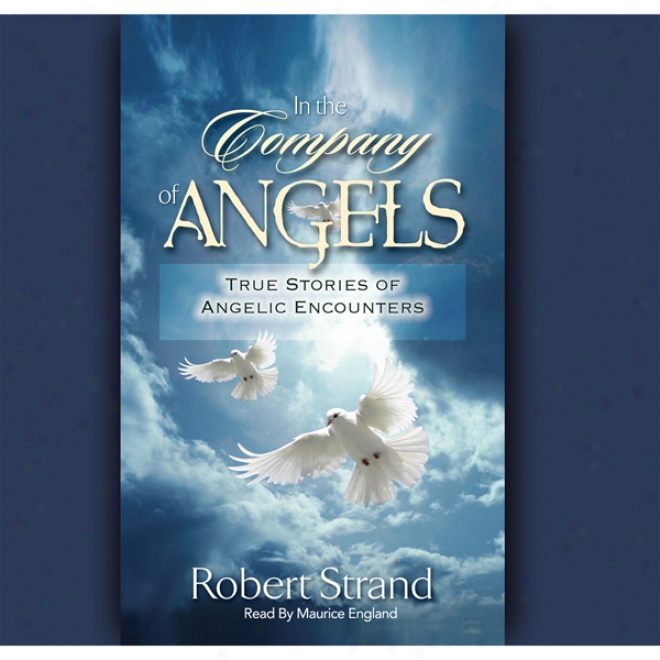 In The Company Of-Angels: True Stories Of Angelic Encounters (unabridged)