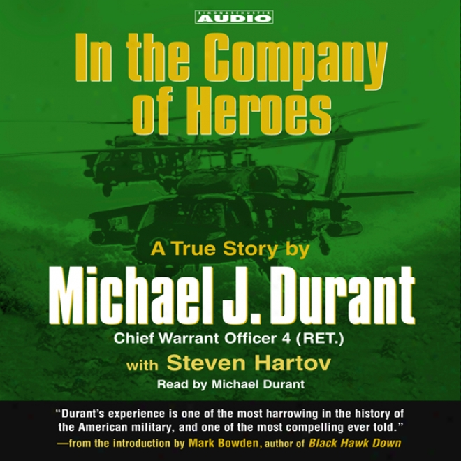 In The Company Of Heroes: The True Story Of Black Hawk Pilot Michael Durant Anx The Men Who Fought And Fell At Mogadishu