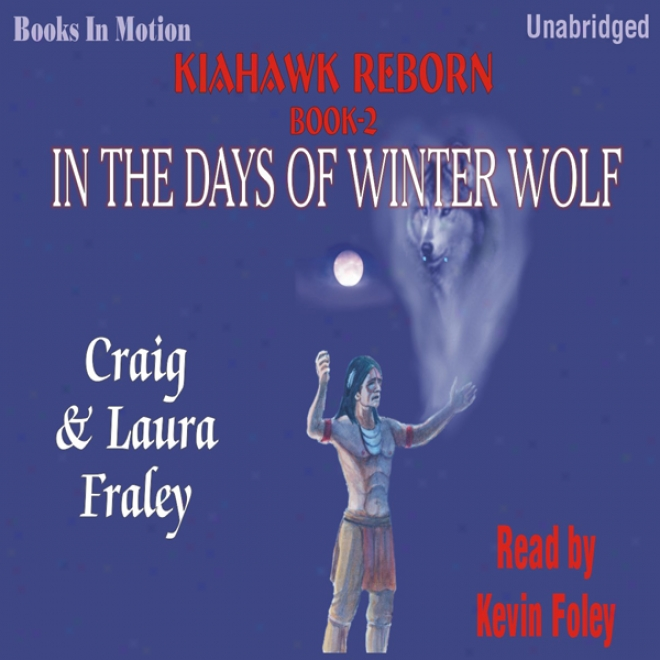In The Days Of Winter Wolf: Kiahawk Reborn, Book 2 (unabridged)