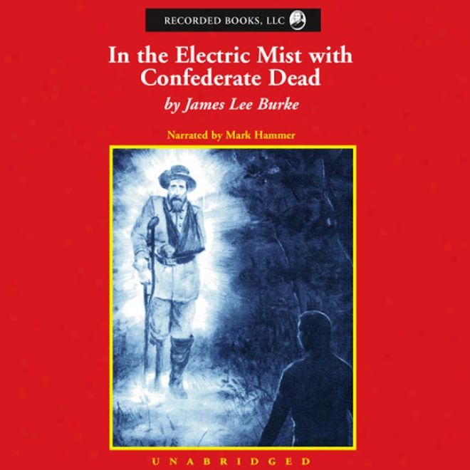 In The Electric Mist With Confederate Dead (unabridged)