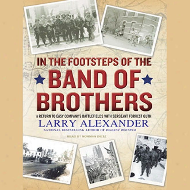 In The Footzteps Of The Band Of Brothers: A Return To Easy Company's Battlefields With Sergeant Forrest Guth (unabridged)