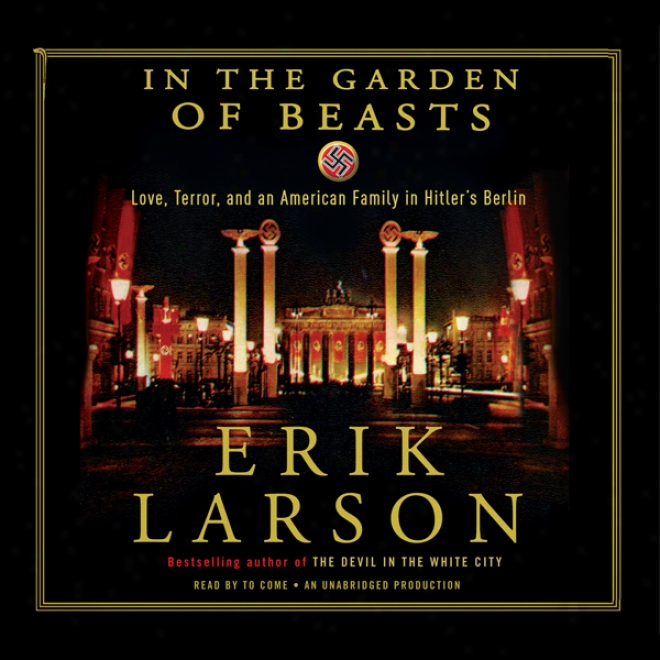 In The Garden Of Beasts: Love,-Terfor, And An American Family In Hitler's Brrlin (unabridged)
