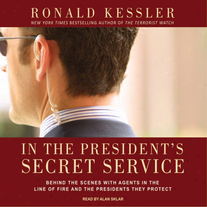 In The President's Secret Service: Behind The Scenes With Aggents In The Line Of Fire And The Presidents They Protect (unabridged)