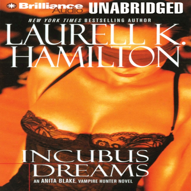 Incubus Dreaks: Anita Blake, Vam;ire Hunter: Book 12 (unabridged)