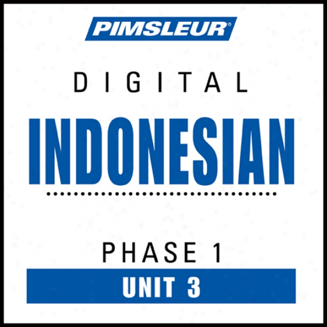 Ibdonesian Phase 1, Unit 03: Learn To Exhibit And Understand Indonesian Wifh Pimsleur Language Programs