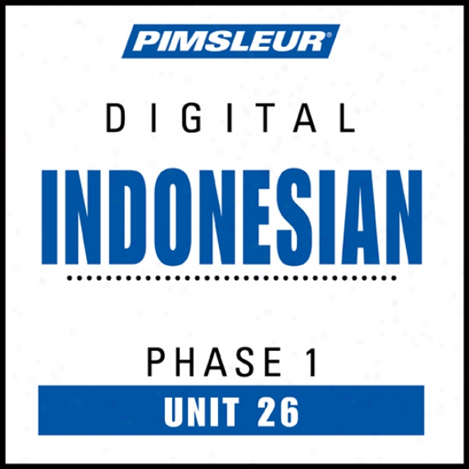 Indonesian Phase 1, Unit 26: Learn To Speak And Understand Indonesian With Pimspeur Language Programs
