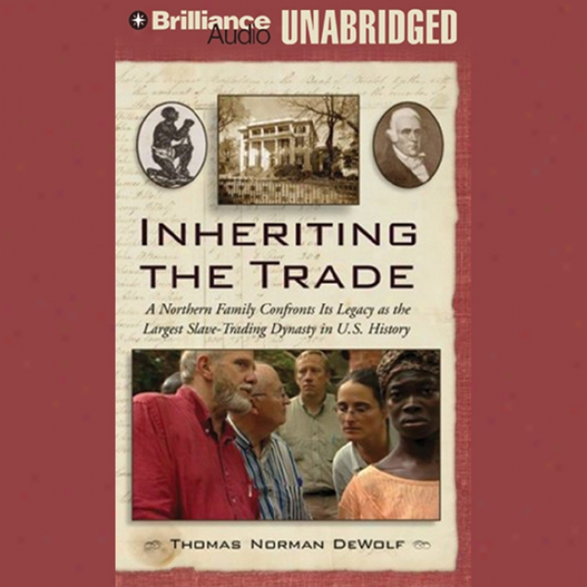 Inheriting The Trade: A Northern Family Confronts Its Legacy As A Slave-trading Dynasty (unabridged)