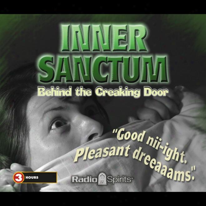 Inner Sanctum: Bwhind The Creaking Door