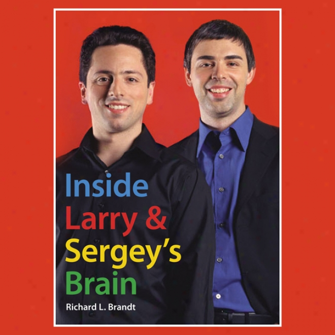 Inside Larry'sA nd Sergey's Brain (unabridged)