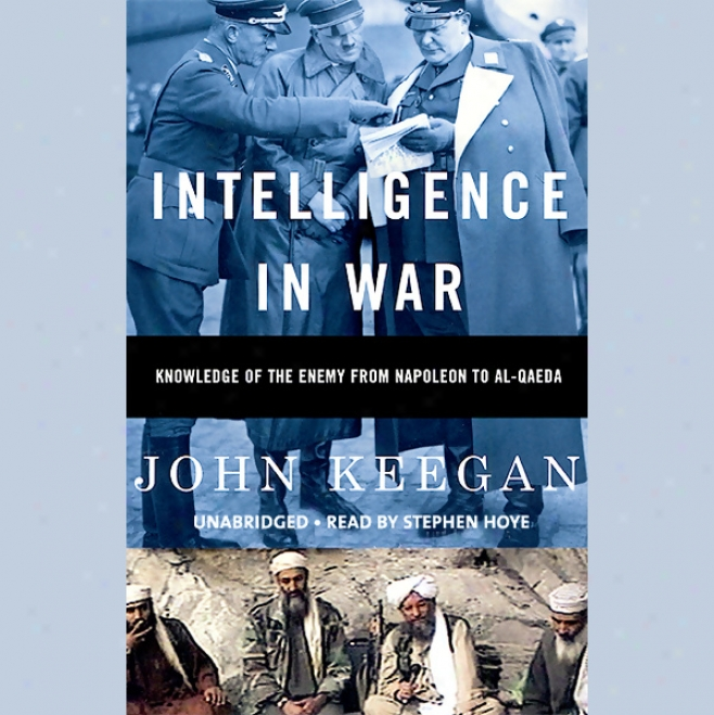 Ijtelligence In War: Knowledge Of The Eemy From Napoleon To Al-qaeda (unabridged)