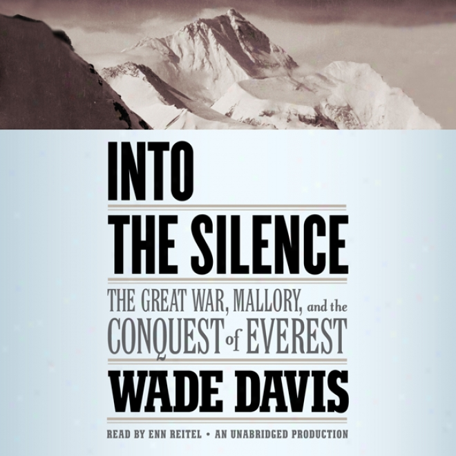 Into The Silence: The Great War, Mallory, And The Conquest Of Everest (unabridged)