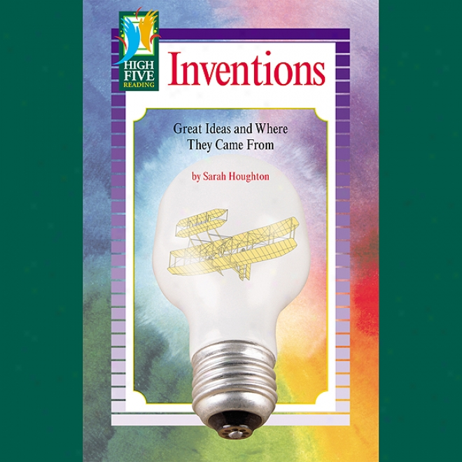 Inventions: Great Ideas And Where They Came From
