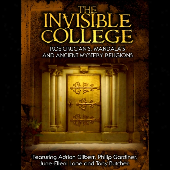 Invisible College: Rosicrucians, Mandalas And Ancient Mystery Religions (unabridged)