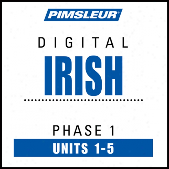 Irish Phase 1, Unit 01-05: Learn To Speak And Understand Irish (gaelic) With Pimsleur Language Programs
