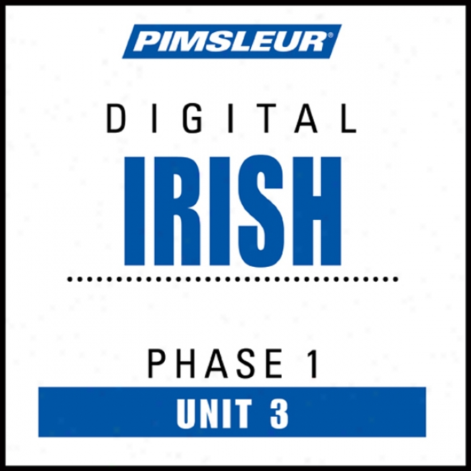 Irish Phase 1, Unit 03: Learn To Speak And Understand Irish (gaelic) With Pimsleur Language Programs