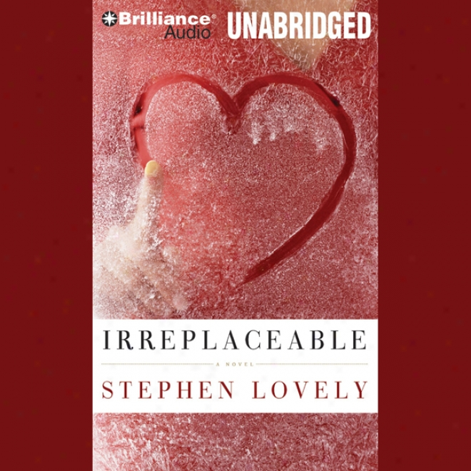 Irreplaceable (unabridged)