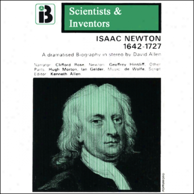 Isaac Newton: The Scientists And Inventors Series (dramatized)