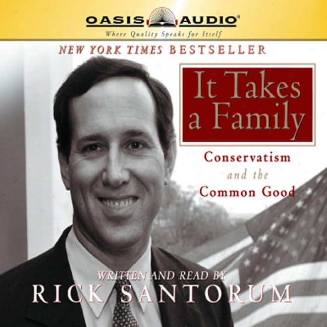 It Takes A Family: Conservatism And The Common Good (unabrridged)