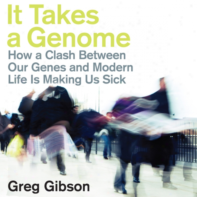 It Takes A Genome: How A Clash Between Ouf Genes And Modern Life Is Making Us Nauseated (unabridged)