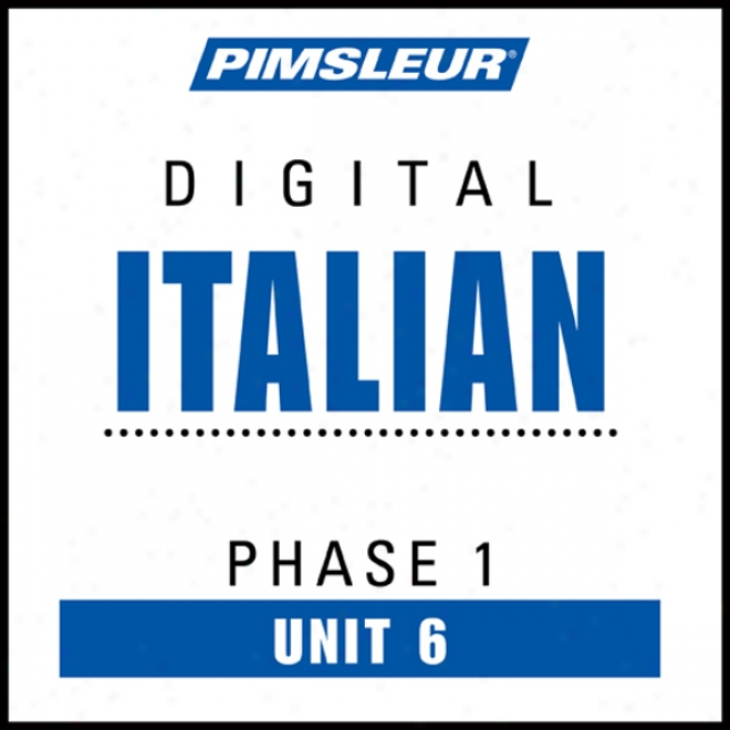 Italian Phase 1, Unit 06: Learn To Speak And Understand Language of Italy Upon Pimsleur Language Programs