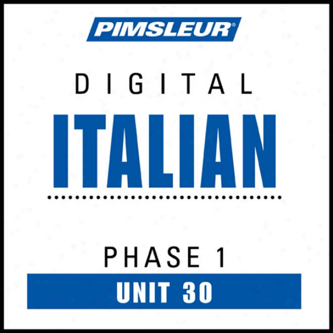 Italian Phase 1, Unit 30: Learn To Speak And Understand Italian With Pimsleur Language Programs