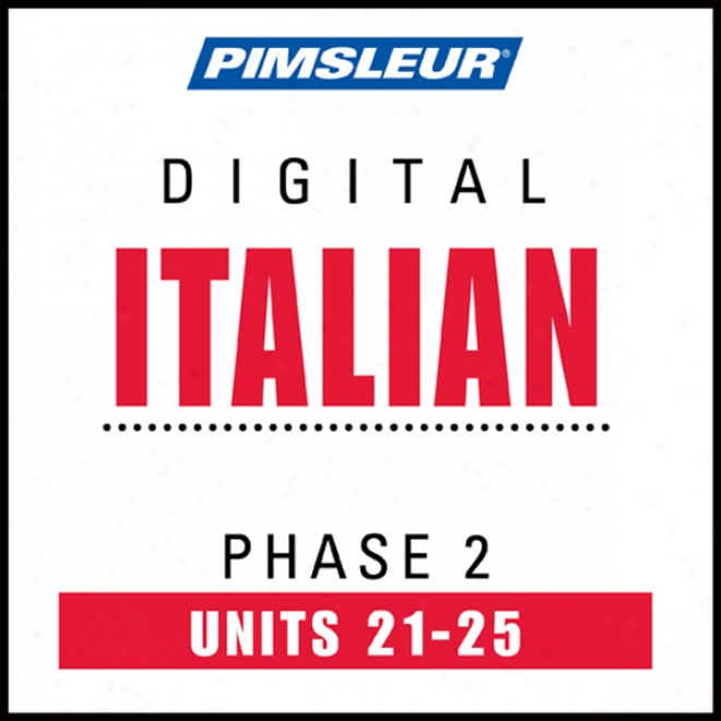 Italian Phase 2, Unit 21-25: Learn To Speak And Understand Italian With Pimsleur Language Programs