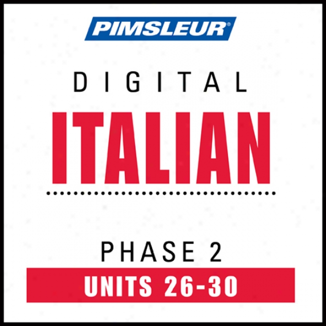 Italian Phase 2, Unit 26-30: Learn To Speak And Understand Italian Through  Pimsleur Language Progrrams