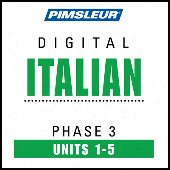 Italian Phase 3, Unit 01-05: Learn To Speak And Underztand Italian With Pimsleur Language Progrzms