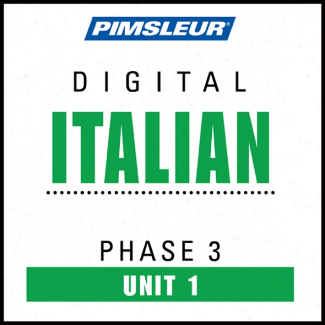 Italian Phase 3, Unit 01: Learn To Speak And Understand Italian With Pimsleur Language Programs