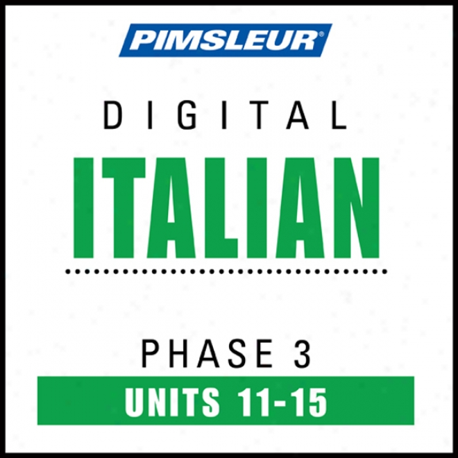 Italian Phase 3, Unit 11-15: Learn To Speak And Understand Italian With Pimsleur Languea Programs