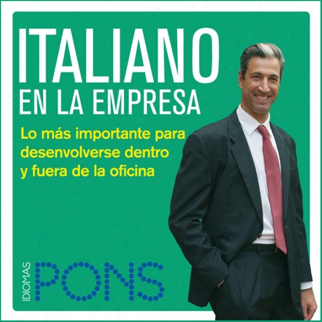 Italiano En La Empresa [italian In The Office]: Lo Mas Importante Para Desenvolverse DentroY  Fuera De La Oficina (unabridged)