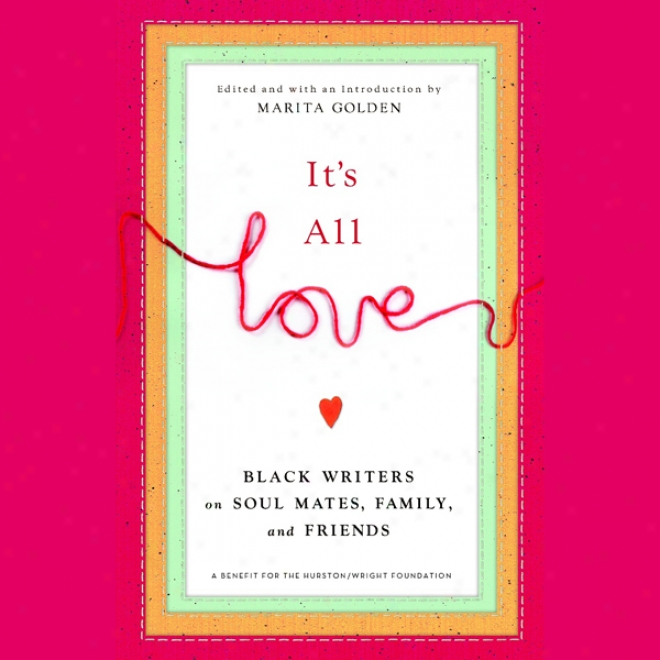 It's Whole Loge: Black Writers On Soul Mates, Family And Friends (unabridged)