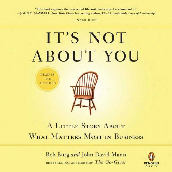 It's Not About You: A Little Story About What Matters Most In Business (unabridged)