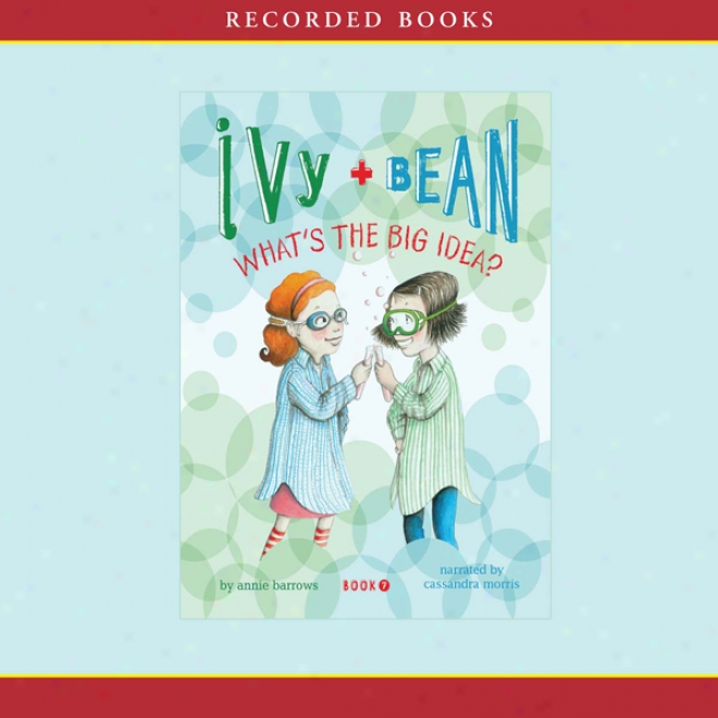 Ivy And Bean: What's The Big Idea (uabridged)