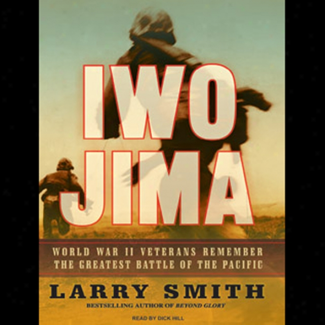 Iwo Jima: World War Ii Veterans Remember The Greatest Battle Of The Pacific (unabridged)