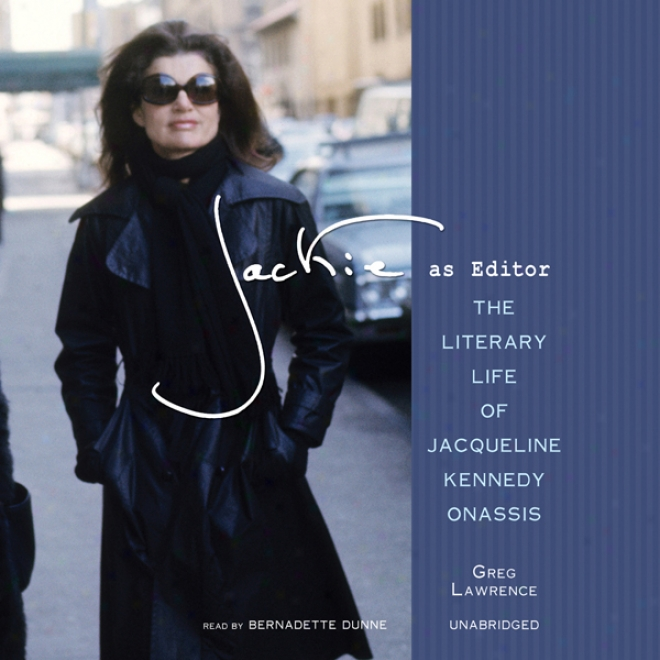 Jackie As Editor: The Literary Life Of Jacqueline Kennedy Onassis (unabridged)